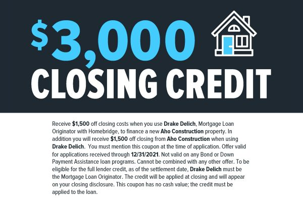 Coupon for $3,000 Closing Credit on an Aho Construction Home when you use Drake Delich at Homebridge.