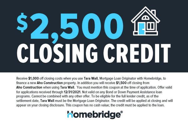 Coupon for $2,500 Closing Credit on an Aho Construction Home when you use Tara Wall at Homebridge.